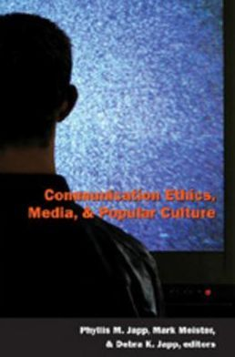 Communication Ethics, Media, and Popular Culture