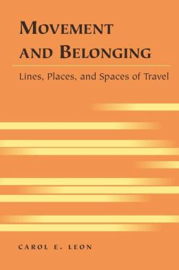 Movement and Belonging: Lines, Places, and Spaces of Travel