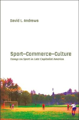 Sport, Commerce, Culture: Essays on Sport in Late-Capitalist America