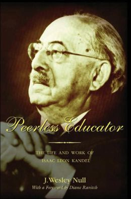 Peerless Educator: The Life and Work of Isaac Leon Kandel