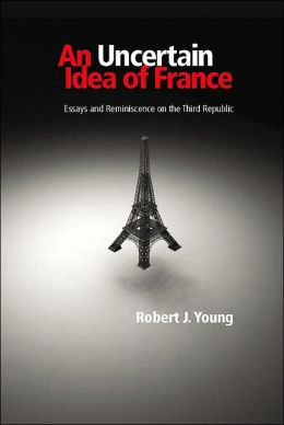 Uncertain Idea of France: Essays and Reminiscence on the Third Republic