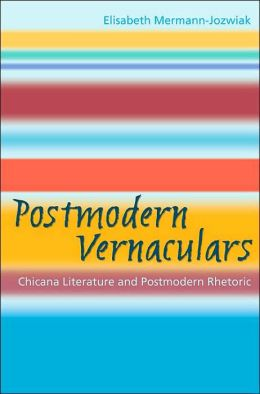 Postmodern Vernaculars: Chicana Literature and Postmodern Rhetoric