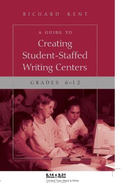 A Guide to Creating Student-Staffed Writing Centers, Grades 6-12