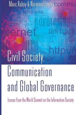 Civil Society, Communication, and Global Governance: Issues from the World Summit on the Information Society