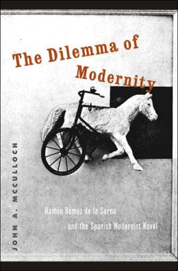 The Dilemma of Modernity: Ramón Gómez de la Serna and the Spanish Modernist Novel