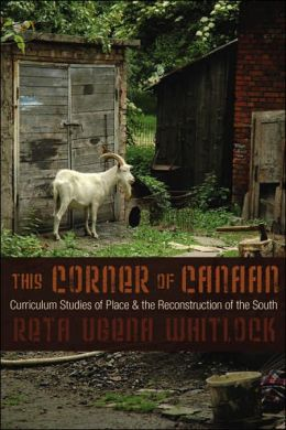 This Corner of Canaan: Curriculum Studies of Place and the Reconstruction of the South