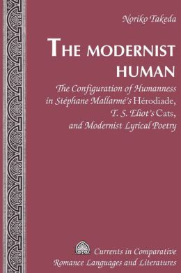 The Modernist Human: The Configuration of Humanness in Stephane Mallarmé's Hérodiade, T.S. Eliot's Cats, and Modernist Lyrical Poetry
