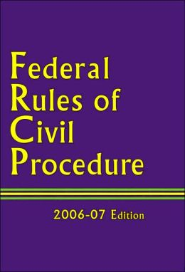 Federal Rules of Civil Procedure: 2006-2007 Edition
