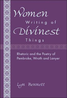 Women Writing of Divinest Things: Rhetoric and the Poetry of Pembroke, Wroth and Lanyer