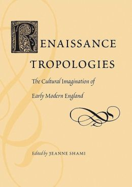 Renaissance Tropologies: The Cultural Imagination of Early Modern England