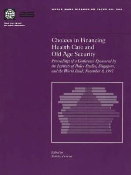Choices in Financing Health Care and Old Age Security: Proceedings of a Conference Sponsored by the Institute of Policy Studies, Singapore, and the World Bank, November 8, 1997