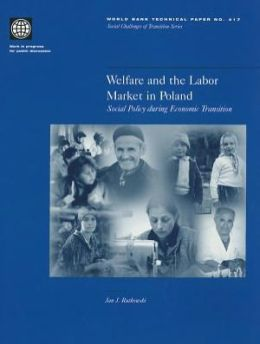 Welfare and the Labor Market in Poland: Social Policy during Economic Transition
