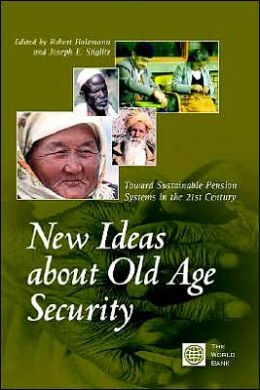 New Ideas about Old Age Security: Toward Sustainable Pension Systems in the 21st Century