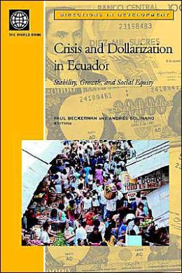 Crisis and Dollarization in Ecuador: Stability, Growth, and Social Equity