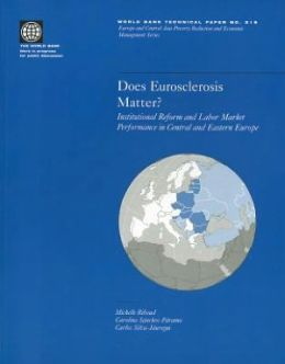 Does Eurosclerosis Matter?: Institutional Reform and Labor Market Performance in Central and Eastern Europe
