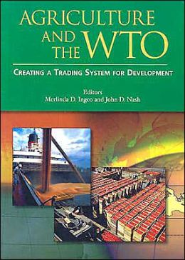 Agriculture and the WTO: Creating a Trading System for Development