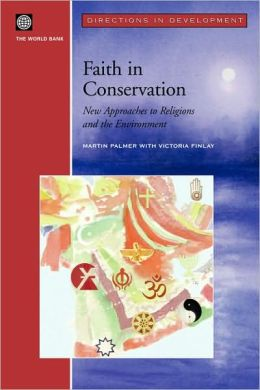 Faith in Conservation: New Approaches to Religions and the Environment