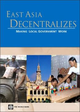 East Asia Decentralizes: Making Local Government Work