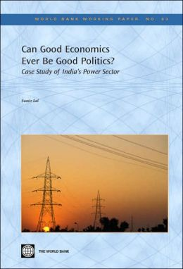 Can Good Economics Ever Be Good Politics?: Case Study of India's Power Sector