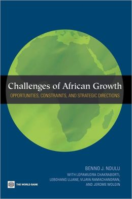 Challenges of African Growth: Opportunities, Constraints, and Strategic Directions