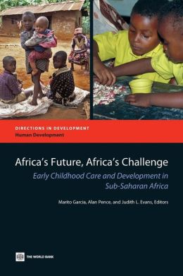 Africa's Future, Africa's Challenge: Early Childhood Care and Development in Sub-Saharan Africa