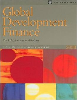 Global Development Finance 2008: The Role of International Banking World Bank