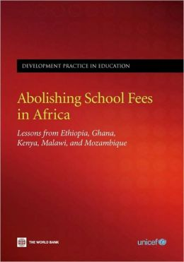 Abolishing School Fees in Africa: Lessons from Ethiopia, Ghana, Kenya, Malawi, and Mozambique
