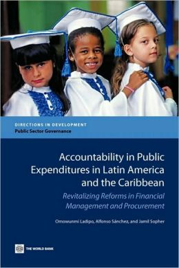Accountability in Public Expenditures in Latin America and the Caribbean: Revitalizing Reforms in Financial Management and Procurement