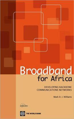 Broadband for Africa: Developing Backbone Communications Networks