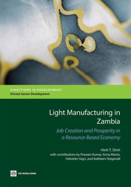 Light Manufacturing in Zambia: Targeted Policies to Enhance Private Investment and Create Jobs