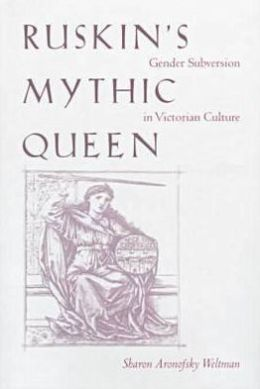 Ruskin's Mythic Queen: Gender Subversion in Victorian Culture