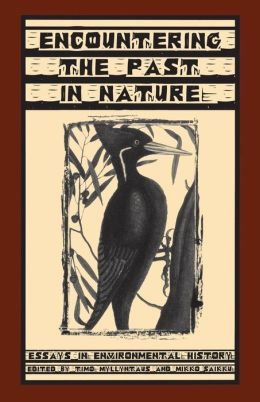 Encountering the Past in Nature: Essays in Environmental History