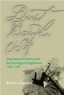 Dust Bowl, U. S. A.: Depression America and the Ecological Imagination, 1929-1941