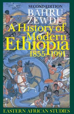 A History of Modern Ethiopia, 1855-1991: Second Edition
