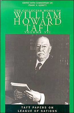 The Collected Works of William Howard Taft: Taft Papers on League of Nations