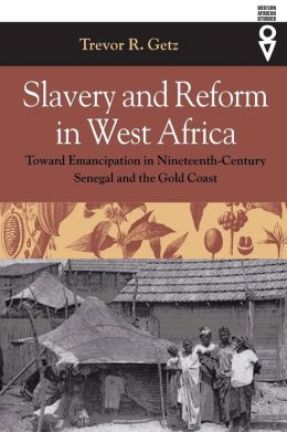 Slavery and Reform in West Africa (Western African Studies Series): Toward Emancipation in Nineteenth-Century Senegal and the Gold Coast