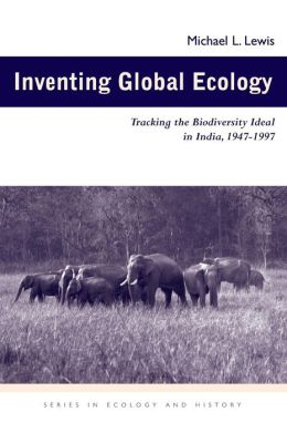 Inventing Global Ecology: Tracking the Biodiversity Ideal in India, 1947-1997