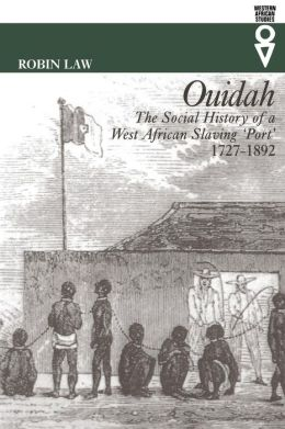 Quidah: The Social History of a West African Slaving 'Port' 1727-1892 (Western African Studies Series)