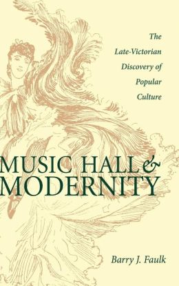 Music Hall and Modernity: The Late-Victorian Discovery of Popular Culture