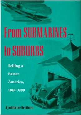 From Submarines to Suburbs: Selling a Better America, 1939-1959