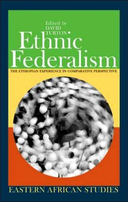 Ethnic Federalism: The Ethiopian Experience in Comparative Perspective