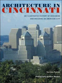 Architecture in Cincinnati: An Illustrated History of Designing and Building an American City