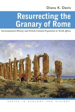Resurrecting the Granary of Rome: Environmental History and French Colonial Expansion in North Africa