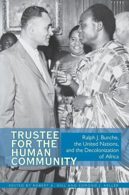 Trustee for the Human Community: Ralph J. Bunche, the United Nations, and the Decolonization of Africa
