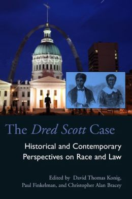 The Dred Scott Case: Historical and Contemporary Perspectives on Race and Law