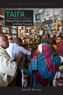 Taifa: Making Nation and Race in Urban Tanzania