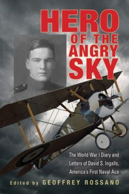 Hero of the Angry Sky: The World War I Diary and Letters of David S.Ingalls, America's First Naval Ace