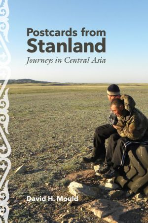 Postcards from Stanland: Journeys in Central Asia