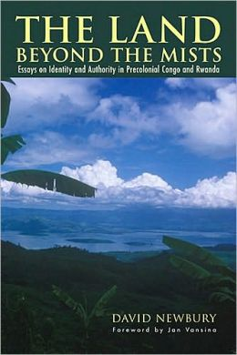 The Land beyond the Mists: Essays in Identity & Authority in Precolonial Congo and Rwanda
