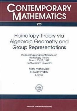 Homotopy Theory Via Algebraic Geometry and Group Representations: Proceedings of a Conference on Homotopy Theory, March 23-27, 1997, Northwestern University